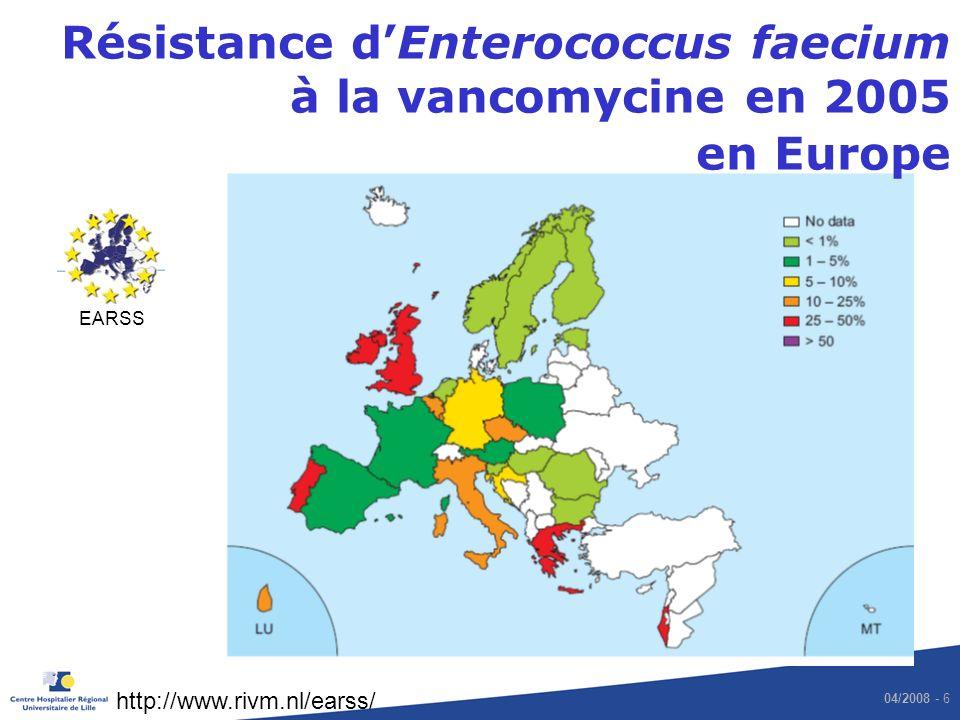 04/2008 - 6 Résistance dEnterococcus faecium à la vancomycine en 2005 en Europe EARSS http://www.rivm.nl/earss/