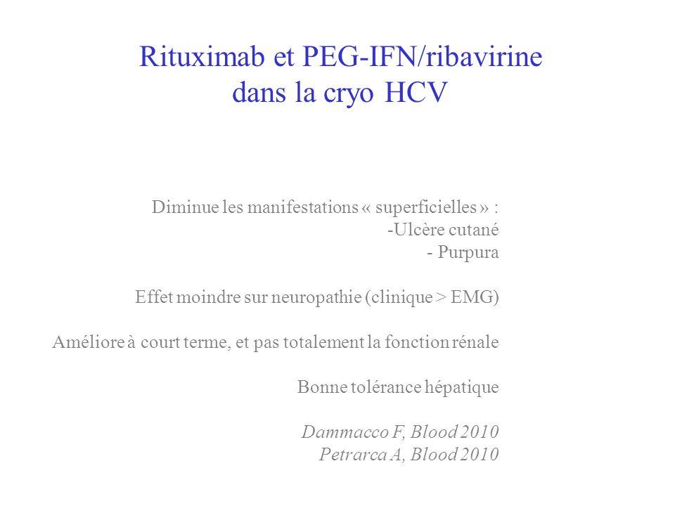 Rituximab et PEG-IFN/ribavirine dans la cryo HCV Diminue les manifestations « superficielles » : -Ulcère cutané - Purpura Effet moindre sur neuropathi