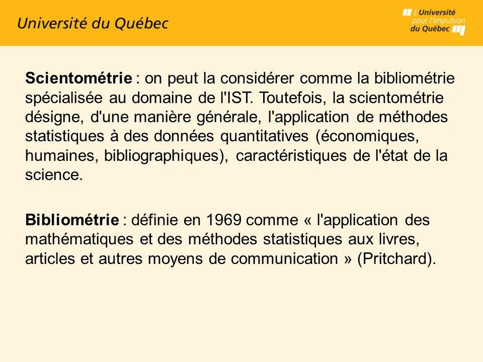 Scientométrie : on peut la considérer comme la bibliométrie spécialisée au domaine de l IST.