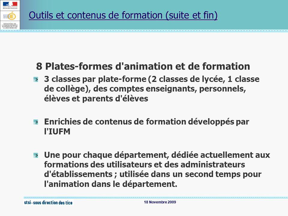 18 Novembre 2009 Outils et contenus de formation (suite et fin) 8 Plates-formes d'animation et de formation 3 classes par plate-forme (2 classes de ly