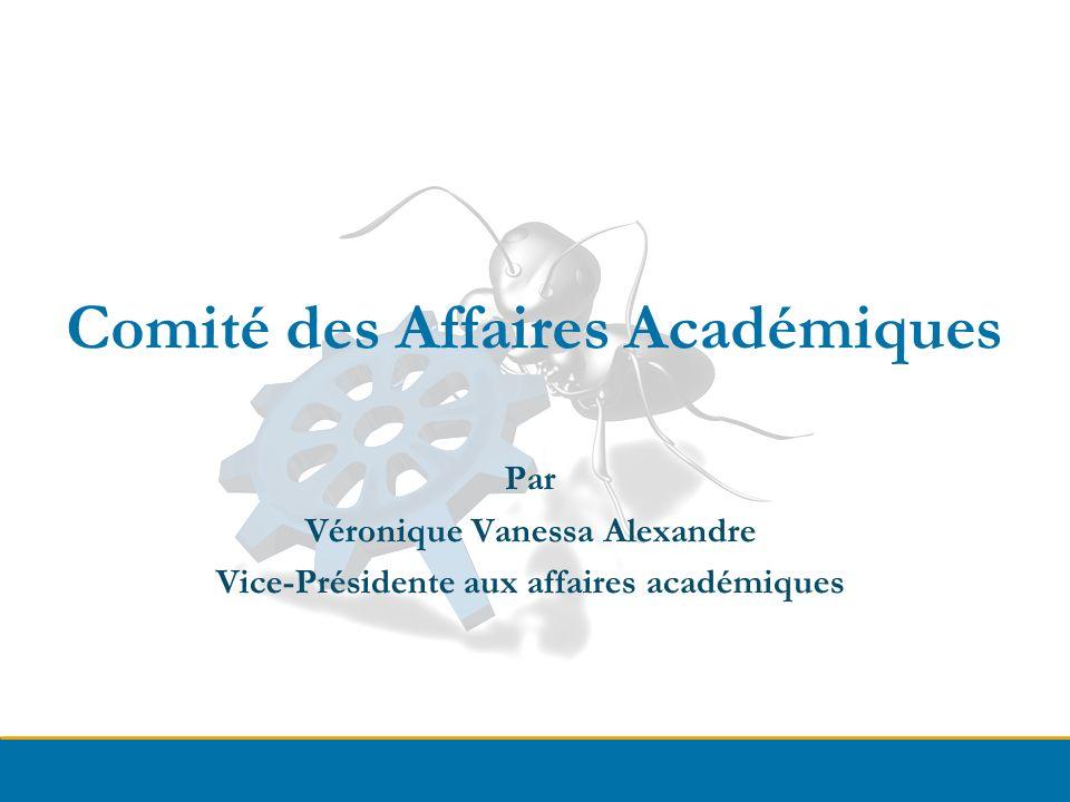 Comité des Affaires Académiques Par Véronique Vanessa Alexandre Vice-Présidente aux affaires académiques
