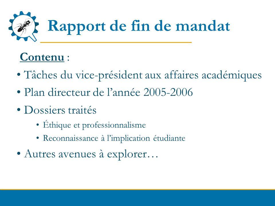 Rapport de fin de mandat Contenu : Tâches du vice-président aux affaires académiques Plan directeur de lannée 2005-2006 Dossiers traités Éthique et pr