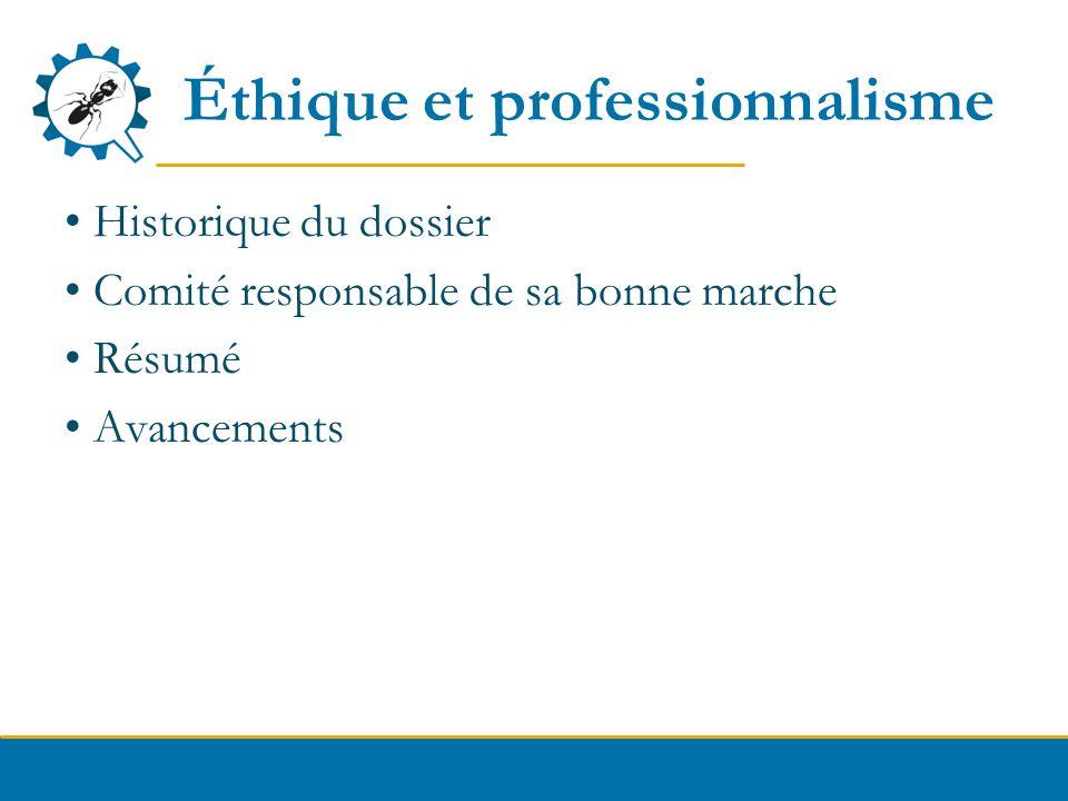Éthique et professionnalisme Historique du dossier Comité responsable de sa bonne marche Résumé Avancements
