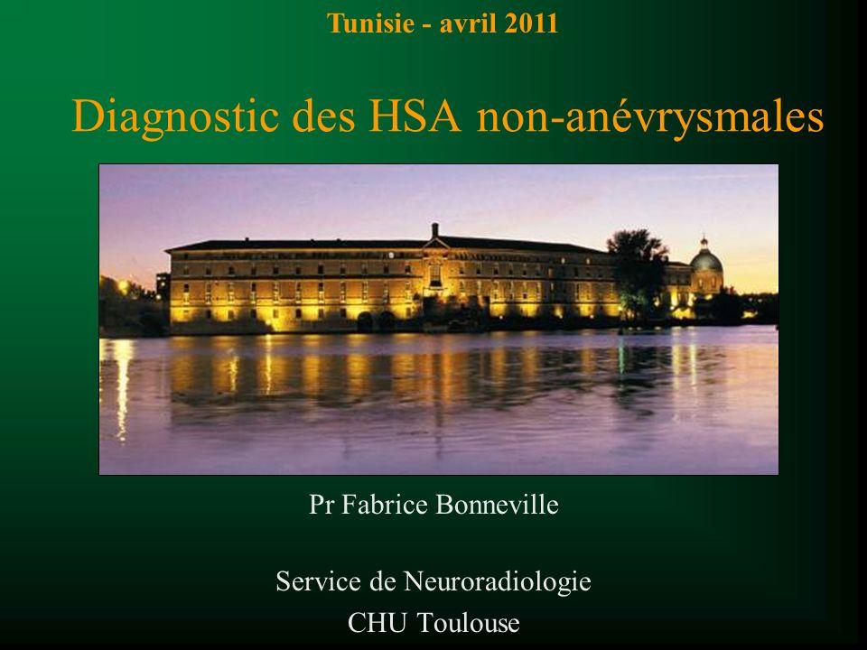 Diagnostic des HSA non-anévrysmales Pr Fabrice Bonneville Service de Neuroradiologie CHU Toulouse Tunisie - avril 2011