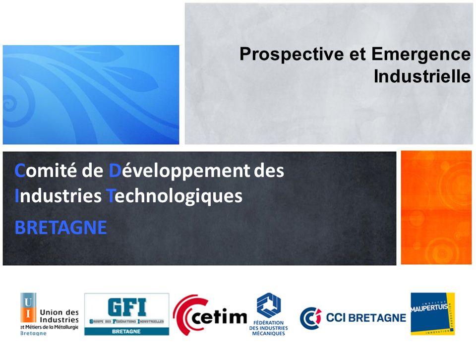 1 Prospective et Emergence Industrielle BRETAGNE Comité de Développement des Industries Technologiques