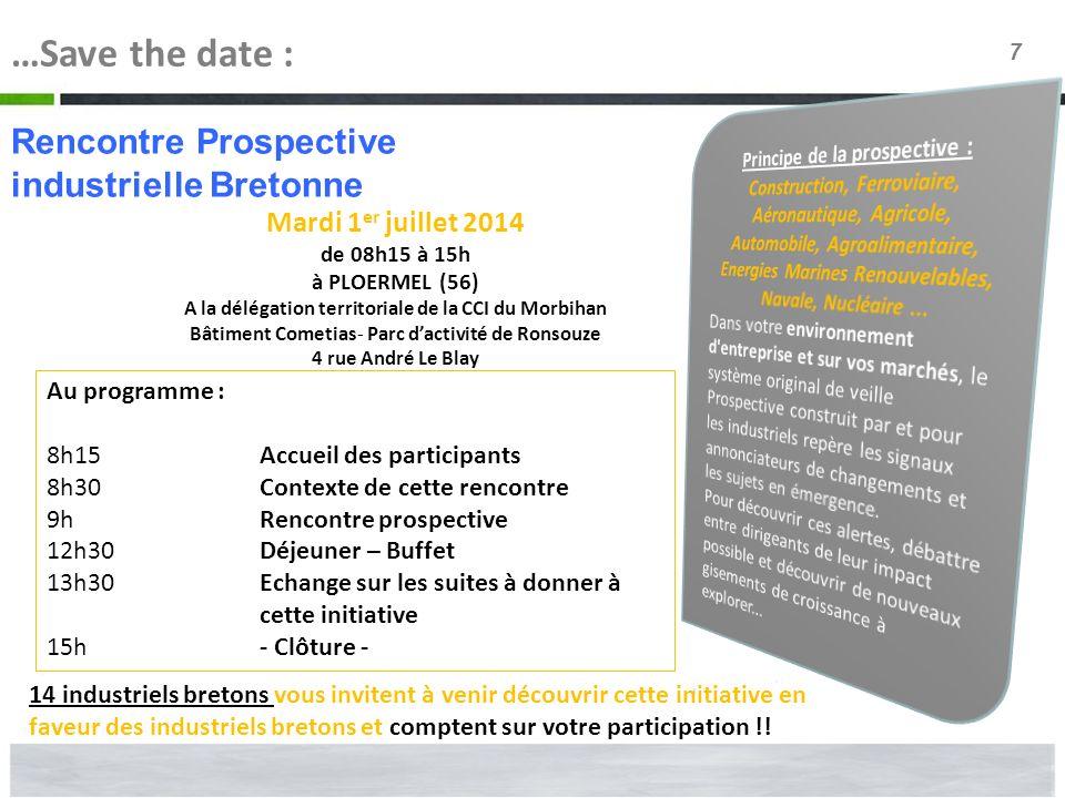 7 …Save the date : Rencontre Prospective industrielle Bretonne Mardi 1 er juillet 2014 de 08h15 à 15h à PLOERMEL (56) A la délégation territoriale de