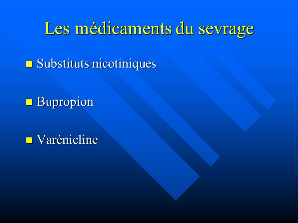 Les médicaments du sevrage Substituts nicotiniques Substituts nicotiniques Bupropion Bupropion Varénicline Varénicline