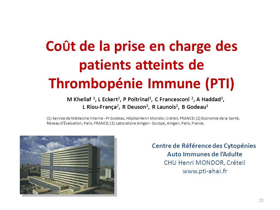 20 Co Û t de la prise en charge des patients atteints de Thrombopénie Immune (PTI) Centre de Référence des Cytopénies Auto Immunes de lAdulte CHU Henr
