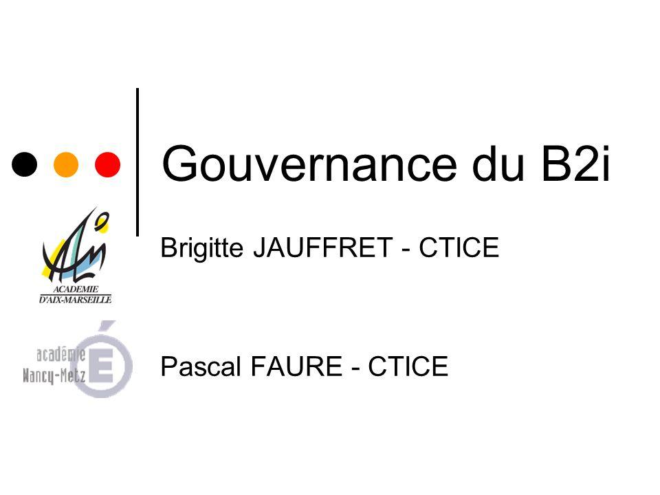 Gouvernance du B2i Brigitte JAUFFRET - CTICE Pascal FAURE - CTICE