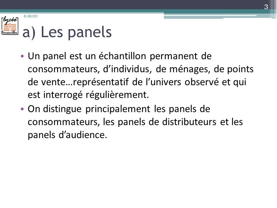 a) Les panels Un panel est un échantillon permanent de consommateurs, dindividus, de ménages, de points de vente…représentatif de lunivers observé et