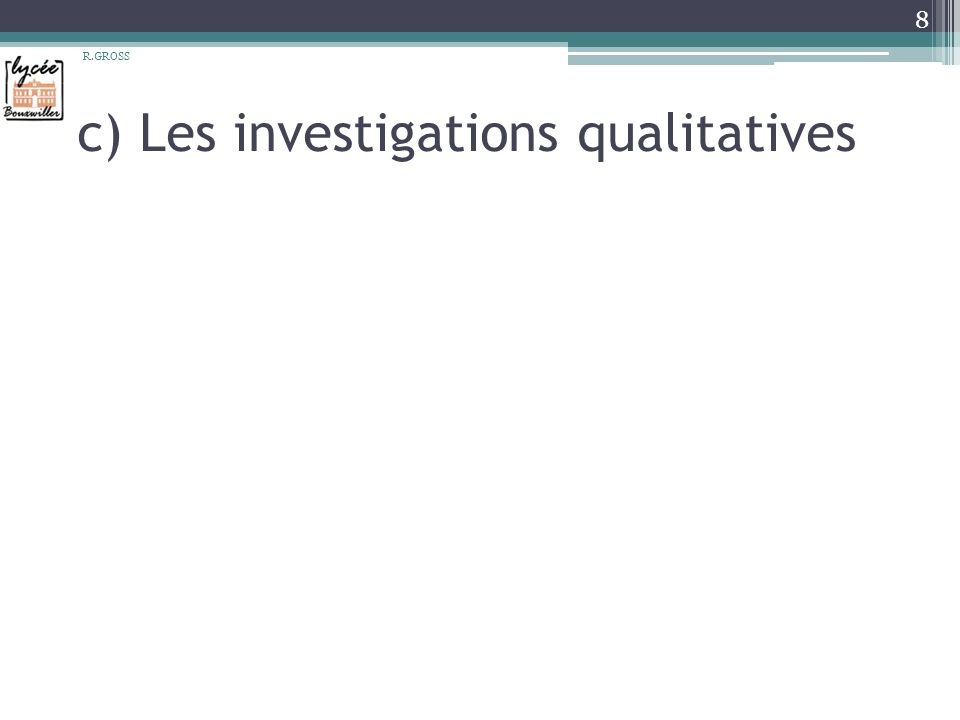 c) Les investigations qualitatives R.GROSS 8