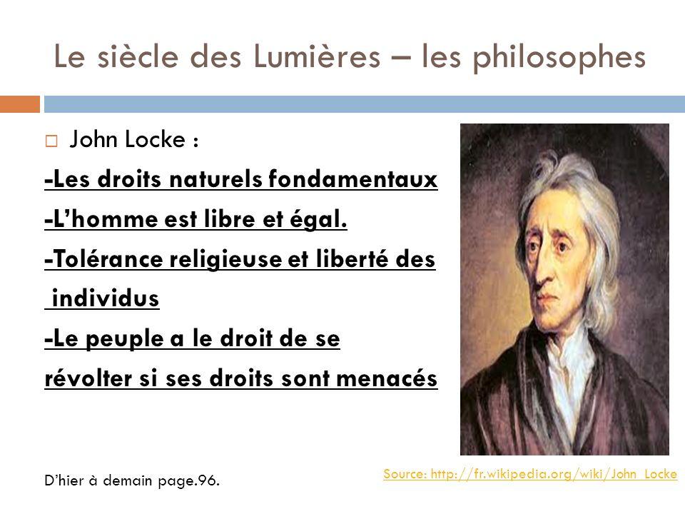 Le siècle des Lumières – les philosophes John Locke : -Les droits naturels fondamentaux -Lhomme est libre et égal. -Tolérance religieuse et liberté de