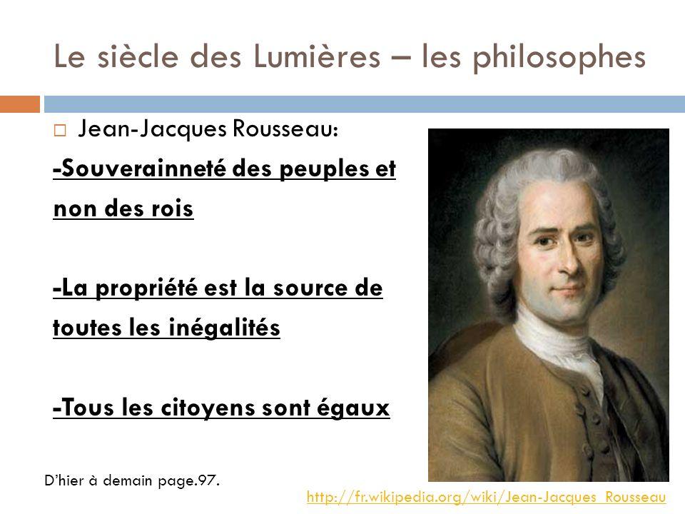 Le siècle des Lumières – les philosophes Jean-Jacques Rousseau: -Souverainneté des peuples et non des rois -La propriété est la source de toutes les i