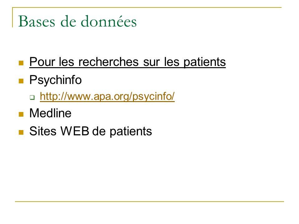 Bases de données Pour les recherches sur les patients Psychinfo http://www.apa.org/psycinfo/ Medline Sites WEB de patients