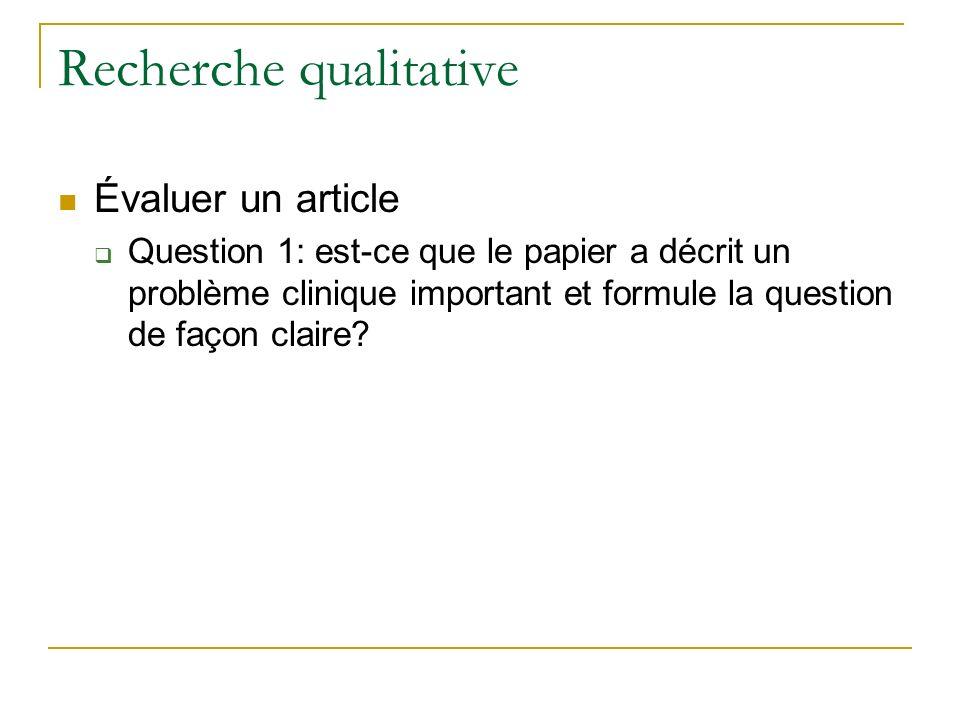 Recherche qualitative Évaluer un article Question 1: est-ce que le papier a décrit un problème clinique important et formule la question de façon clai