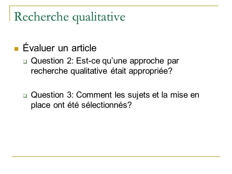 Recherche qualitative Évaluer un article Question 2: Est-ce quune approche par recherche qualitative était appropriée? Question 3: Comment les sujets