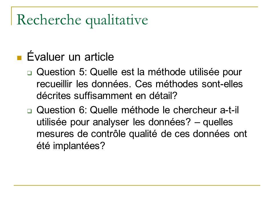 Recherche qualitative Évaluer un article Question 5: Quelle est la méthode utilisée pour recueillir les données. Ces méthodes sont-elles décrites suff