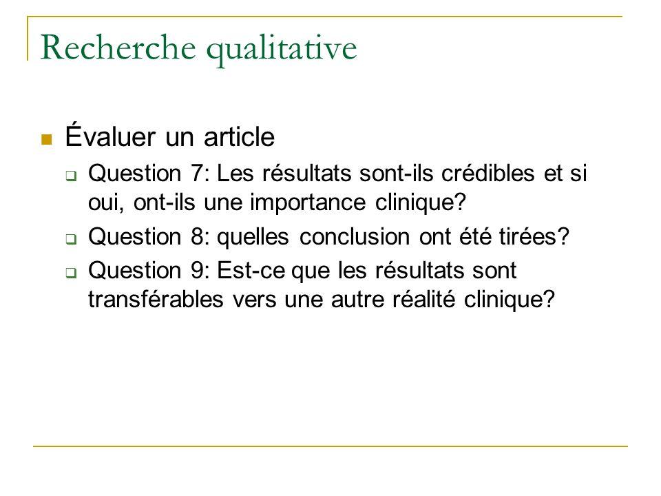 Recherche qualitative Évaluer un article Question 7: Les résultats sont-ils crédibles et si oui, ont-ils une importance clinique? Question 8: quelles
