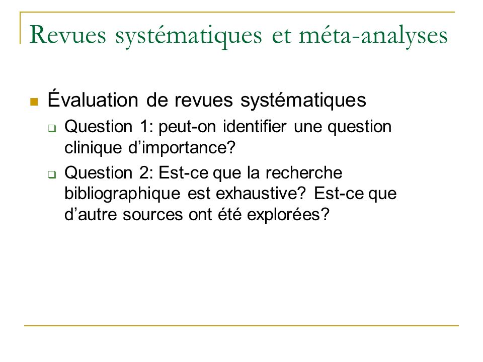 Revues systématiques et méta-analyses Évaluation de revues systématiques Question 1: peut-on identifier une question clinique dimportance.