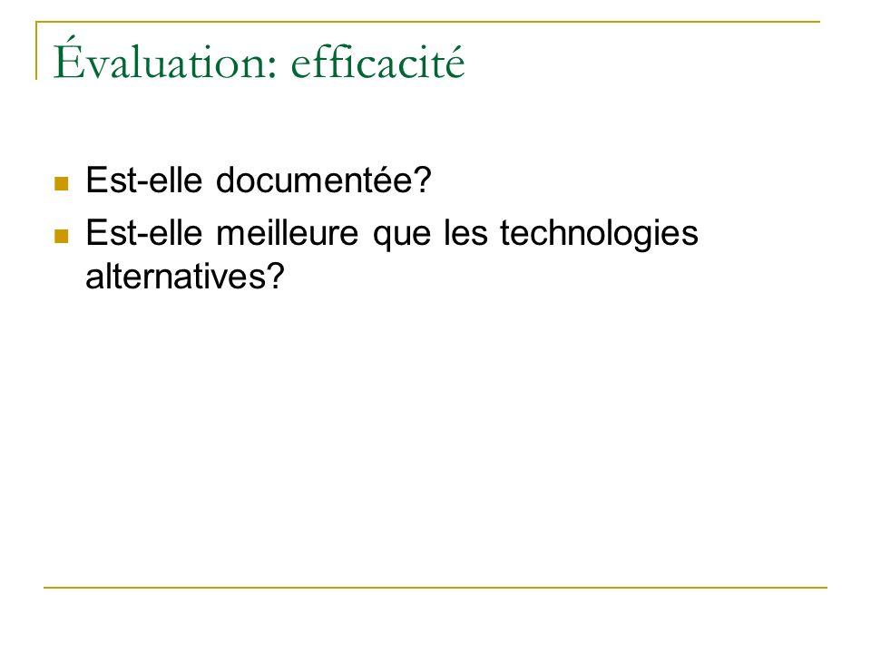 Évaluation: efficacité Est-elle documentée? Est-elle meilleure que les technologies alternatives?