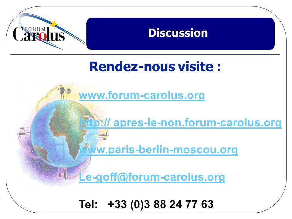 Discussion Rendez-nous visite : www.forum-carolus.org http:// apres-le-non.forum-carolus.org www.paris-berlin-moscou.org Le-goff@forum-carolus.org Tel