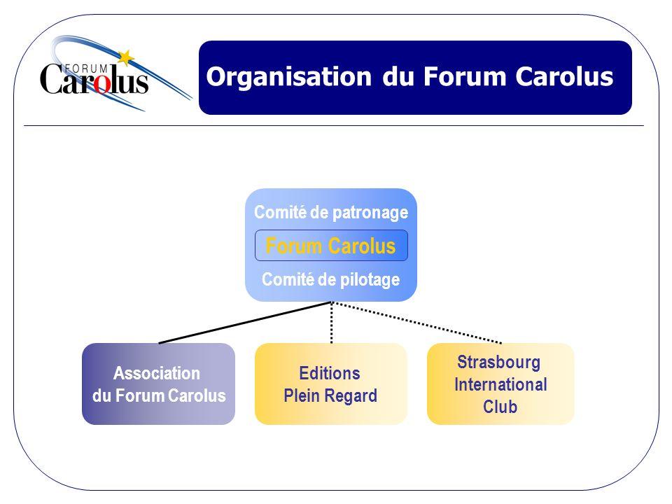 Organisation du Forum Carolus Comité de patronage Comité de pilotage Strasbourg International Club Editions Plein Regard Association du Forum Carolus