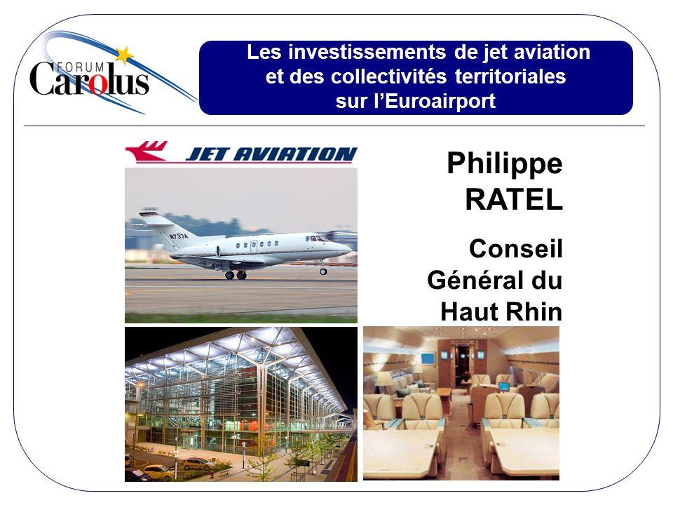 Philippe RATEL Conseil Général du Haut Rhin Les investissements de jet aviation et des collectivités territoriales sur lEuroairport