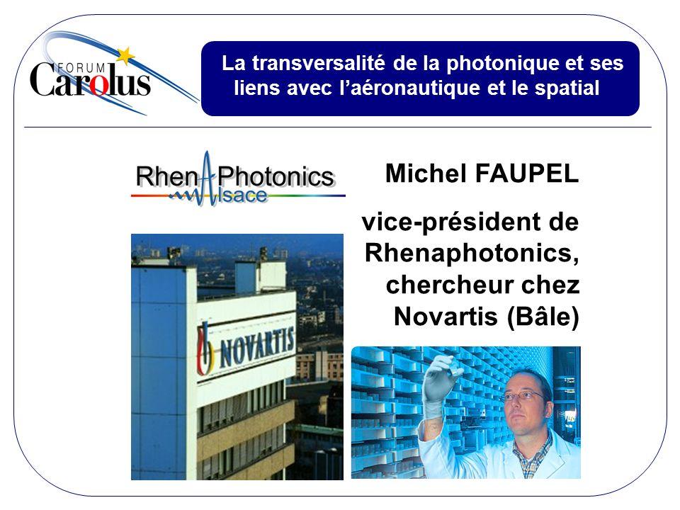 Michel FAUPEL vice-président de Rhenaphotonics, chercheur chez Novartis (Bâle) La transversalité de la photonique et ses liens avec laéronautique et l