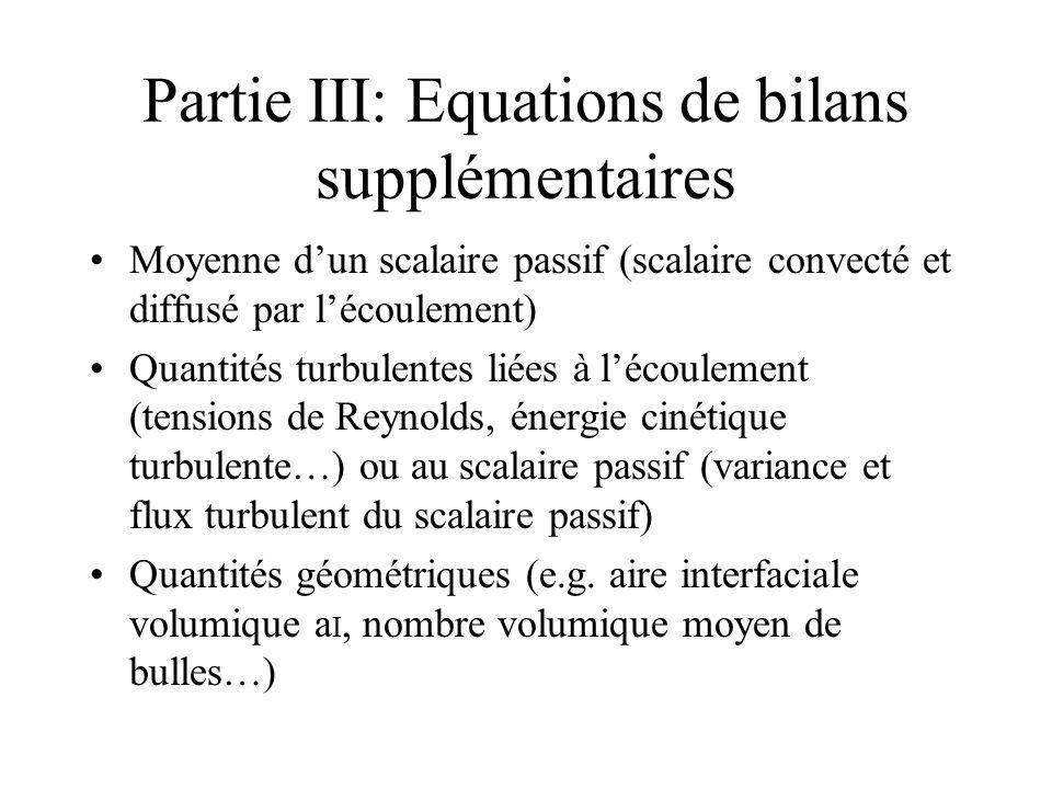 Partie III: Equations de bilans supplémentaires Moyenne dun scalaire passif (scalaire convecté et diffusé par lécoulement) Quantités turbulentes liées