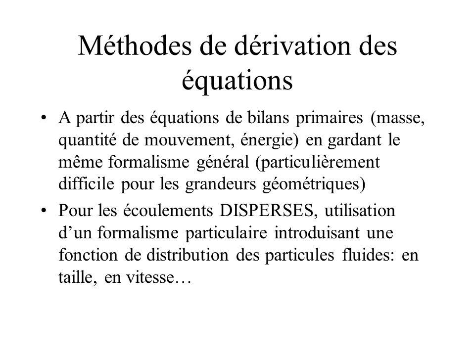 Méthodes de dérivation des équations A partir des équations de bilans primaires (masse, quantité de mouvement, énergie) en gardant le même formalisme