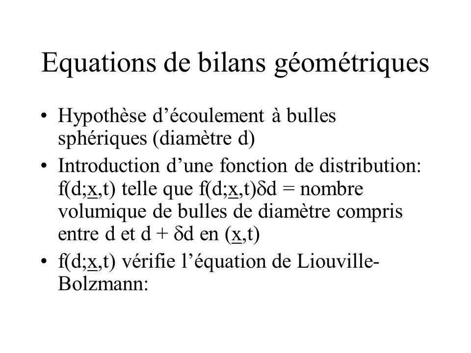 Equations de bilans géométriques Hypothèse découlement à bulles sphériques (diamètre d) Introduction dune fonction de distribution: f(d;x,t) telle que