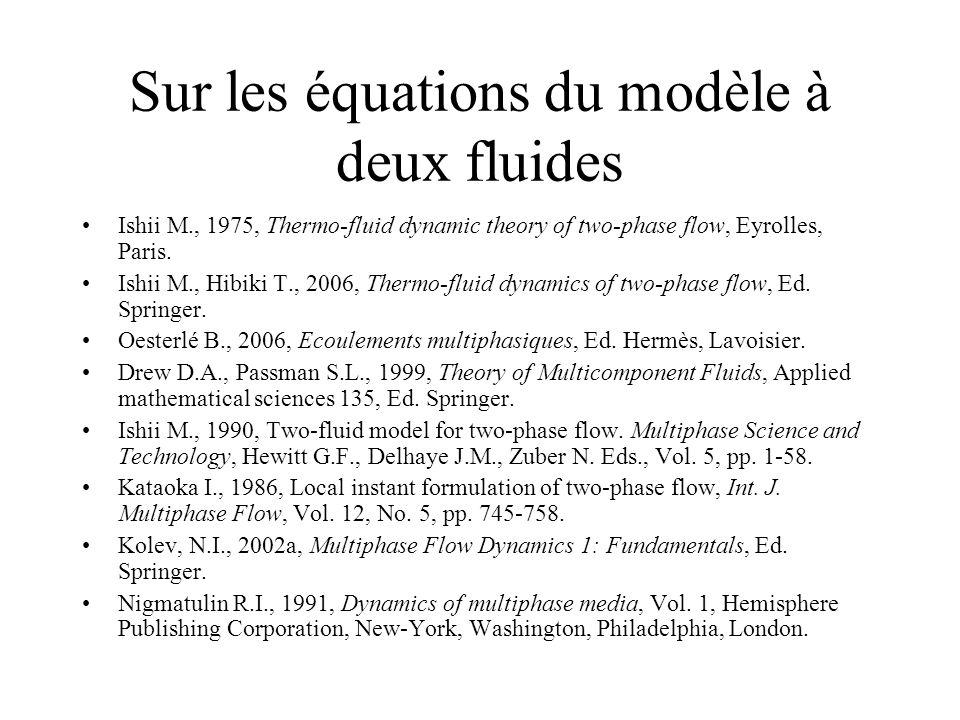 Sur les équations du modèle à deux fluides Ishii M., 1975, Thermo-fluid dynamic theory of two-phase flow, Eyrolles, Paris. Ishii M., Hibiki T., 2006,