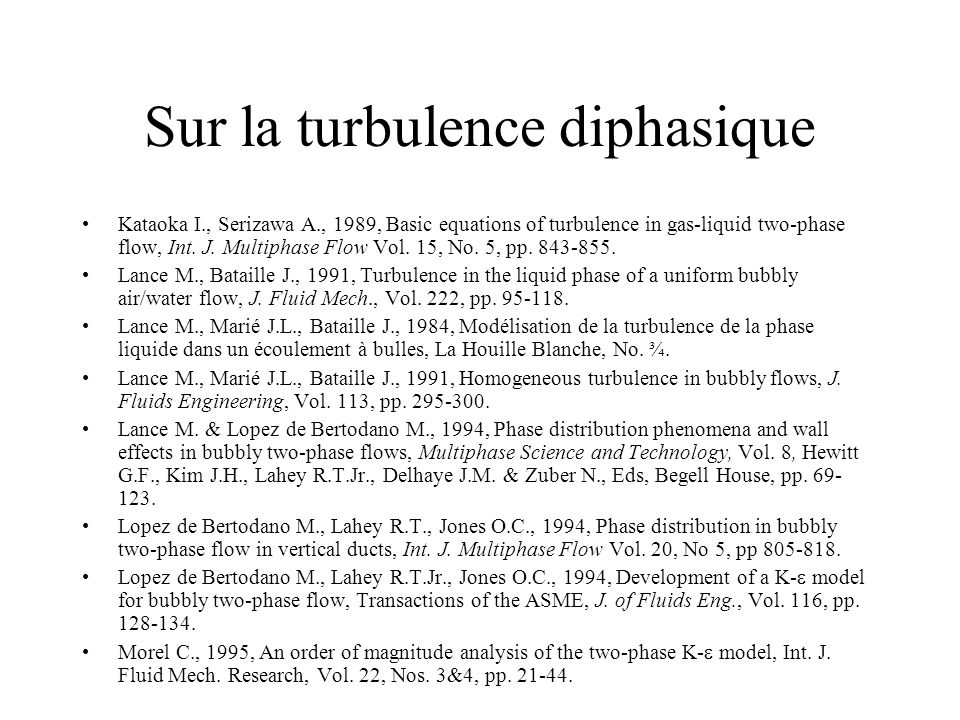 Sur la turbulence diphasique Kataoka I., Serizawa A., 1989, Basic equations of turbulence in gas-liquid two-phase flow, Int. J. Multiphase Flow Vol. 1