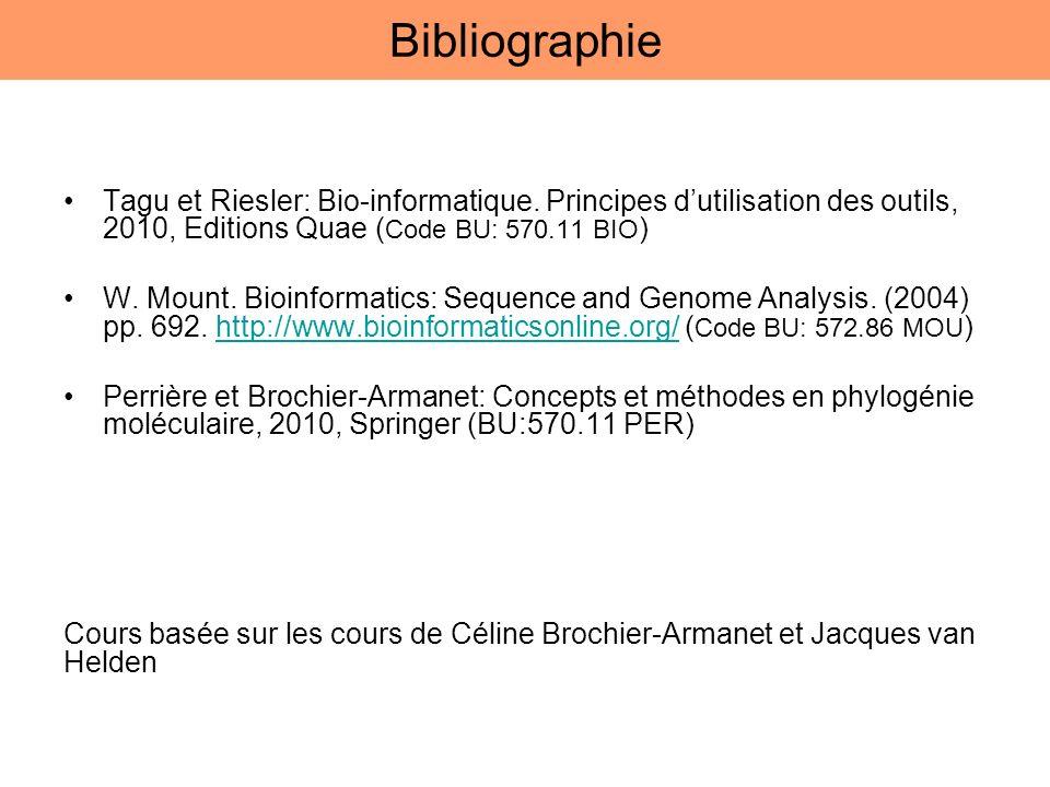 Bibliographie Tagu et Riesler: Bio-informatique. Principes dutilisation des outils, 2010, Editions Quae ( Code BU: 570.11 BIO ) W. Mount. Bioinformati