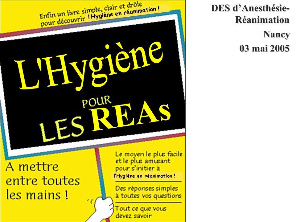 lHygiène en réanimation ! REAs DES dAnesthésie- Réanimation Nancy 03 mai 2005