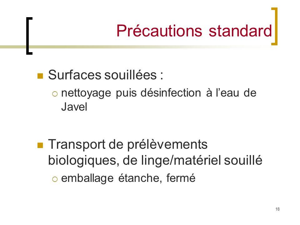 18 Surfaces souillées : nettoyage puis désinfection à leau de Javel Transport de prélèvements biologiques, de linge/matériel souillé emballage étanche