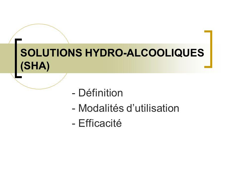 SOLUTIONS HYDRO-ALCOOLIQUES (SHA) - Définition - Modalités dutilisation - Efficacité