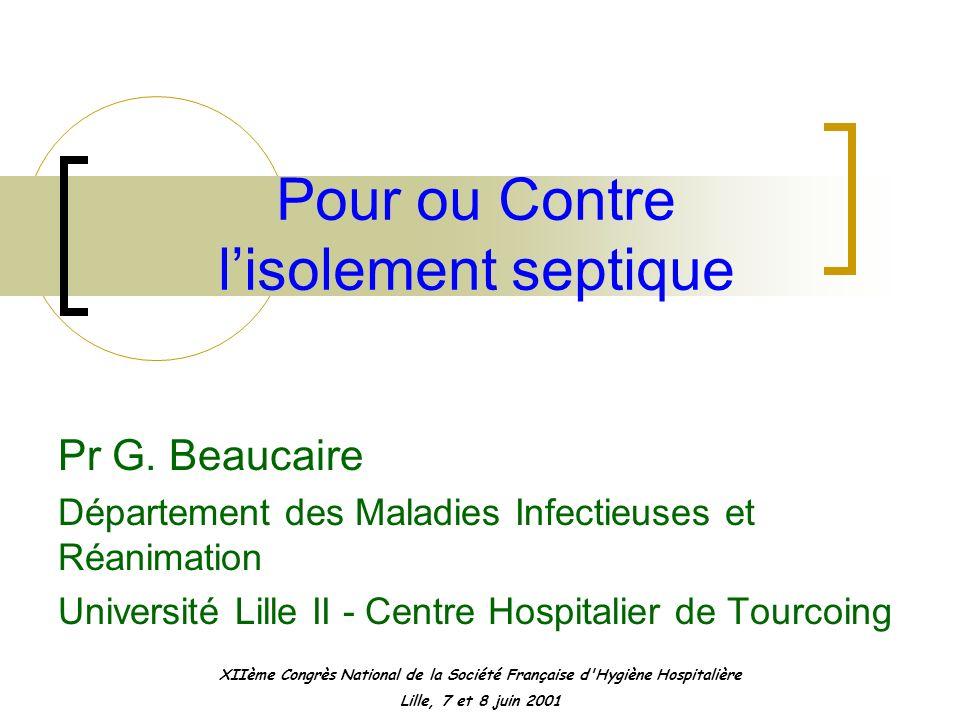 Pour ou Contre lisolement septique Pr G. Beaucaire Département des Maladies Infectieuses et Réanimation Université Lille II - Centre Hospitalier de To