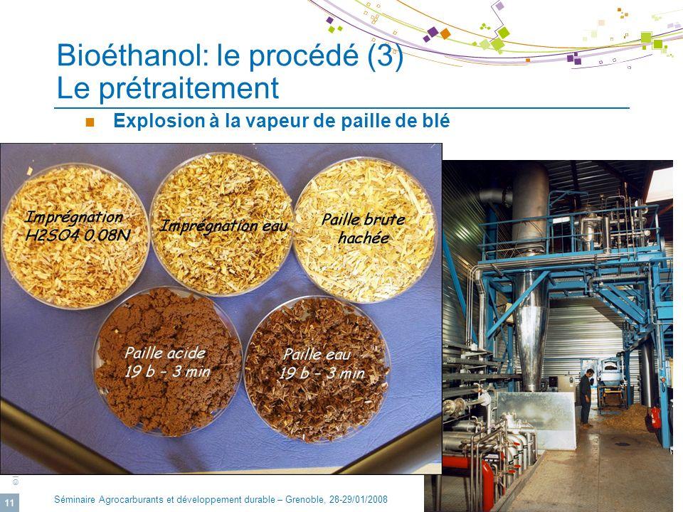 © IFP Séminaire Agrocarburants et développement durable – Grenoble, 28-29/01/2008 11 Explosion à la vapeur de paille de blé Bioéthanol: le procédé (3)