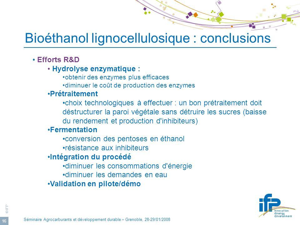 © IFP Séminaire Agrocarburants et développement durable – Grenoble, 28-29/01/2008 16 Efforts R&D Hydrolyse enzymatique : obtenir des enzymes plus effi