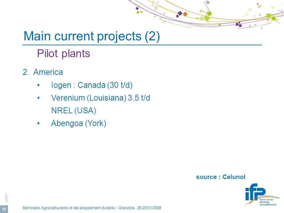 © IFP Séminaire Agrocarburants et développement durable – Grenoble, 28-29/01/2008 18 2. America Iogen : Canada (30 t/d) Verenium (Louisiana) 3.5 t/d N
