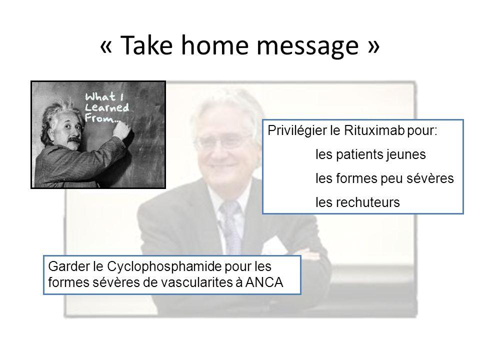 « Take home message » Garder le Cyclophosphamide pour les formes sévères de vascularites à ANCA Privilégier le Rituximab pour: les patients jeunes les