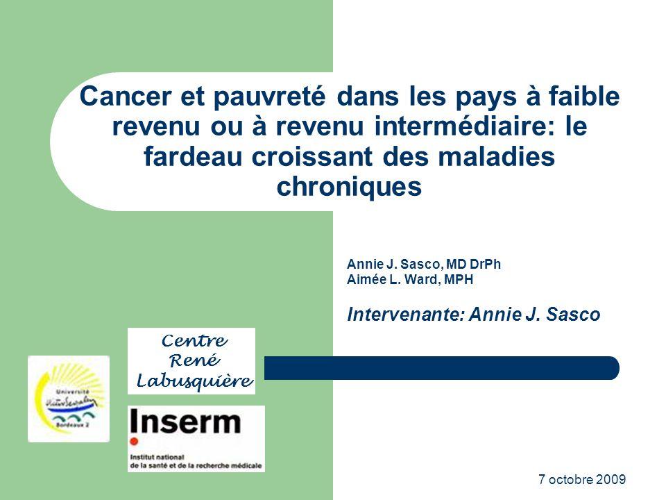 7 octobre 2009 Lexemple du cancer du sein dans les pays à faible revenu et à revenu intermédiaire (1) Représente 10% de tous les nouveaux cas de cancer et plus de 1,5% de tous les décès par cancer chez les femmes dans le monde.