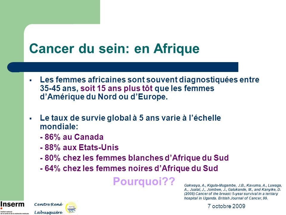 7 octobre 2009 Cancer du sein: en Afrique Les femmes africaines sont souvent diagnostiquées entre 35-45 ans, soit 15 ans plus tôt que les femmes dAmér