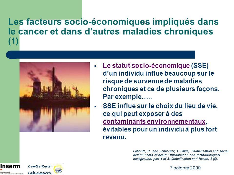 7 octobre 2009 Les facteurs socio-économiques impliqués dans le cancer et dans dautres maladies chroniques (1) Le statut socio-économique (SSE) dun in