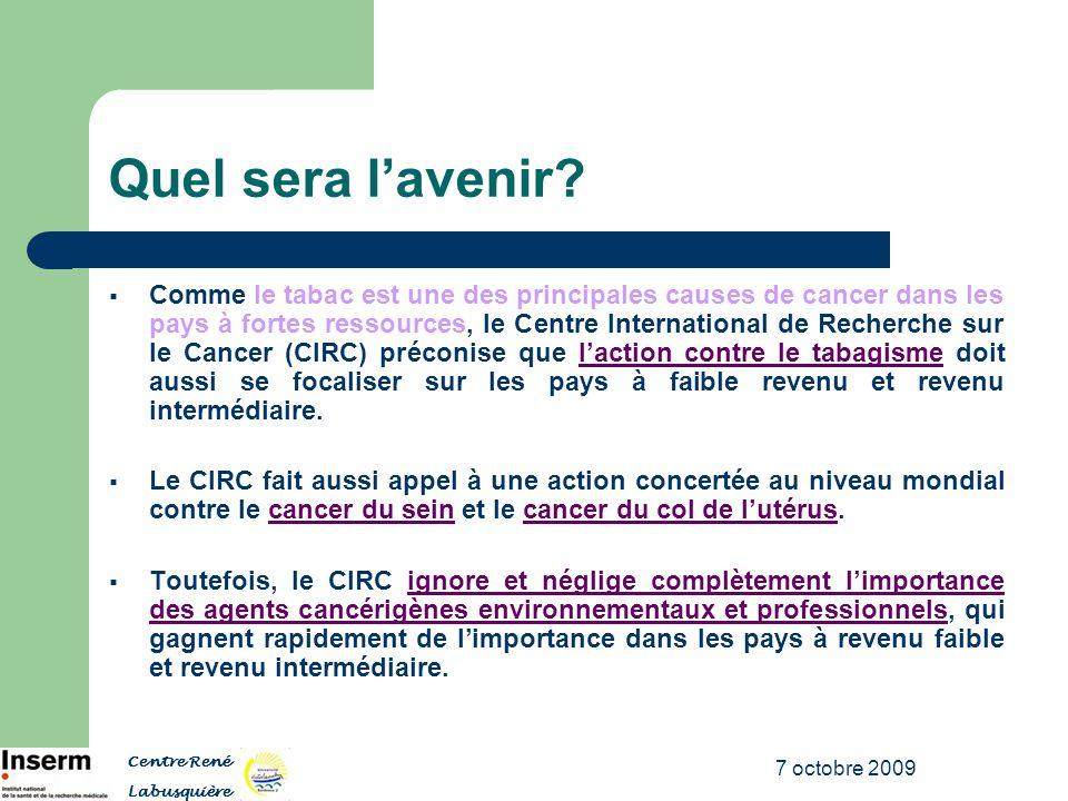 7 octobre 2009 Quel sera lavenir? Comme le tabac est une des principales causes de cancer dans les pays à fortes ressources, le Centre International d