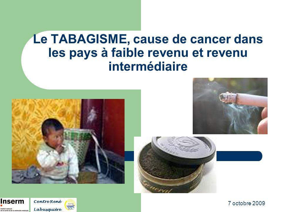 7 octobre 2009 Le TABAGISME, cause de cancer dans les pays à faible revenu et revenu intermédiaire Centre René Labusquière