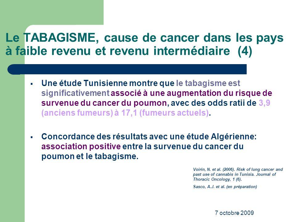 7 octobre 2009 Le TABAGISME, cause de cancer dans les pays à faible revenu et revenu intermédiaire (4) Une étude Tunisienne montre que le tabagisme es