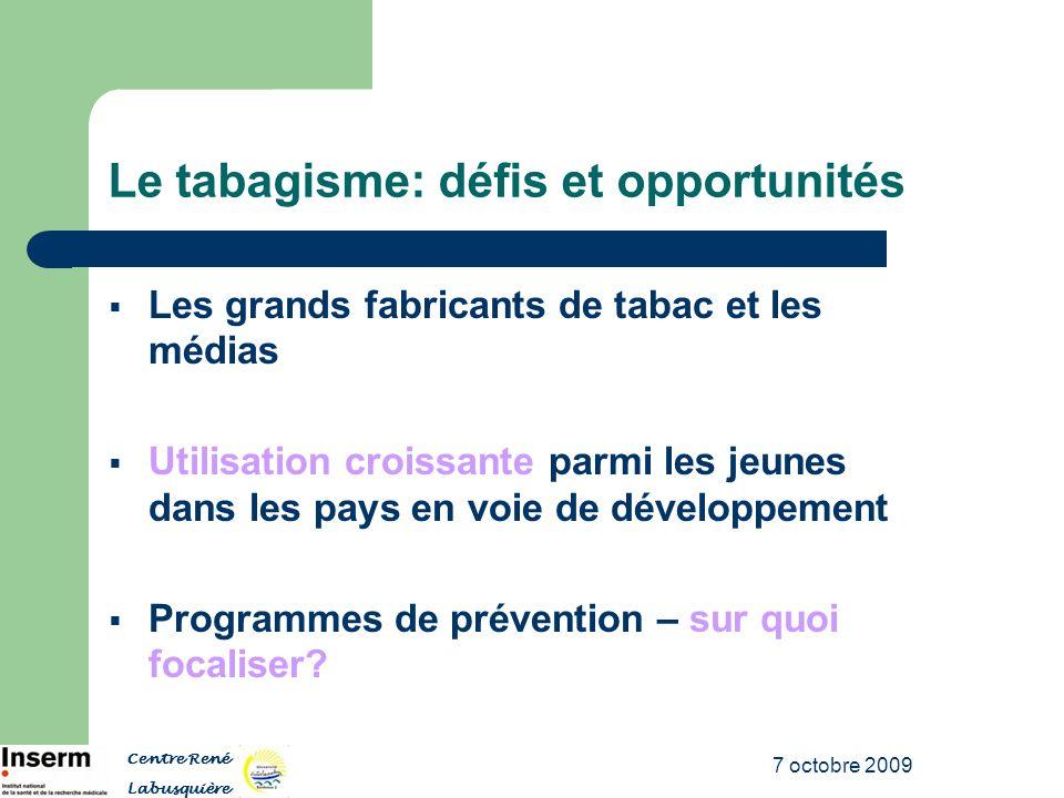 7 octobre 2009 Le tabagisme: défis et opportunités Les grands fabricants de tabac et les médias Utilisation croissante parmi les jeunes dans les pays