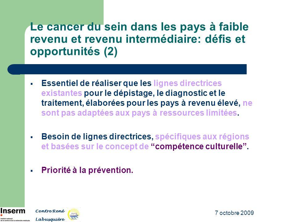 7 octobre 2009 Le cancer du sein dans les pays à faible revenu et revenu intermédiaire: défis et opportunités (2) Essentiel de réaliser que les lignes